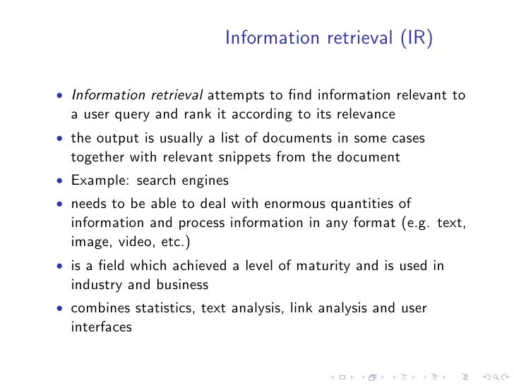 Information retrieval (IR)  • Information retrieval attempts to find information relevant to   a user query and rank it acc...