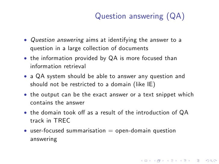Question answering (QA)  • Question answering aims at identifying the answer to a   question in a large collection of docu...