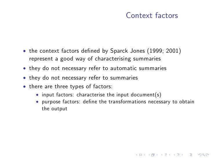 Context factors    • the context factors defined by Sparck Jones (1999; 2001)   represent a good way of characterising summ...