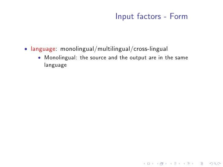 Input factors - Form   • language: monolingual/multilingual/cross-lingual      • Monolingual: the source and the output ar...