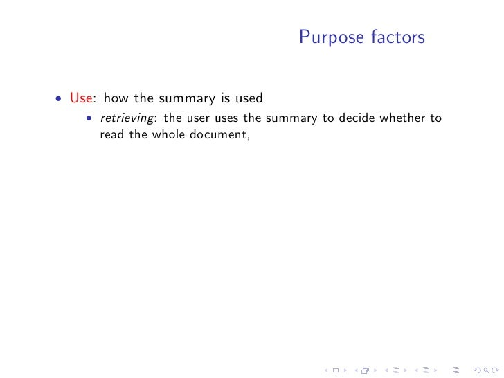 Purpose factors  • Use: how the summary is used     • retrieving: the user uses the summary to decide whether to       rea...