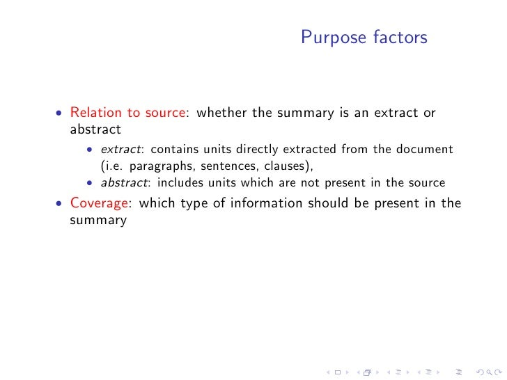 Purpose factors   • Relation to source: whether the summary is an extract or   abstract     • extract: contains units dire...