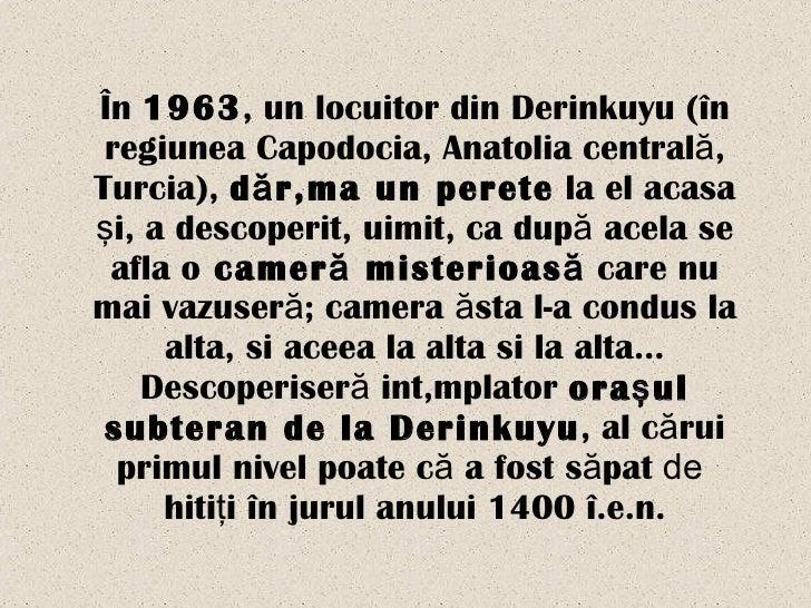 Î n  1963 , un locuitor din Derinkuyu ( î n regiunea Capodocia, Anatolia central ă ,   Turcia),  d ă r â ma un perete  la ...