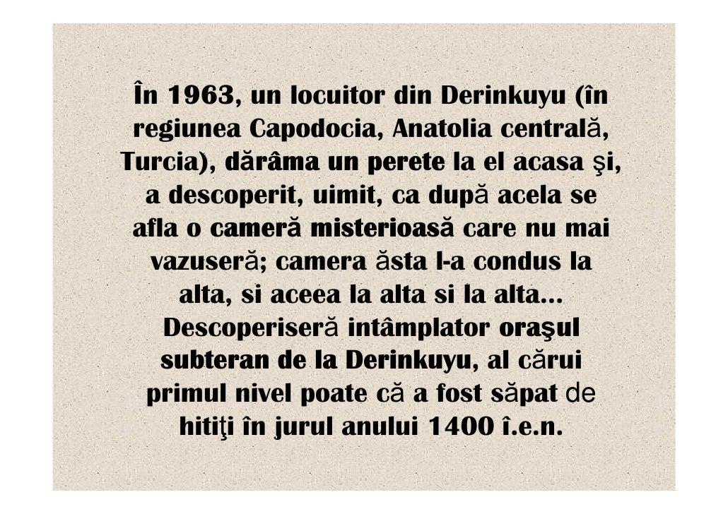 În 1963, un locuitor din Derinkuyu (în  regiunea Capodocia, Anatolia centrală, Turcia), dărâma un perete la el acasa şi,  ...