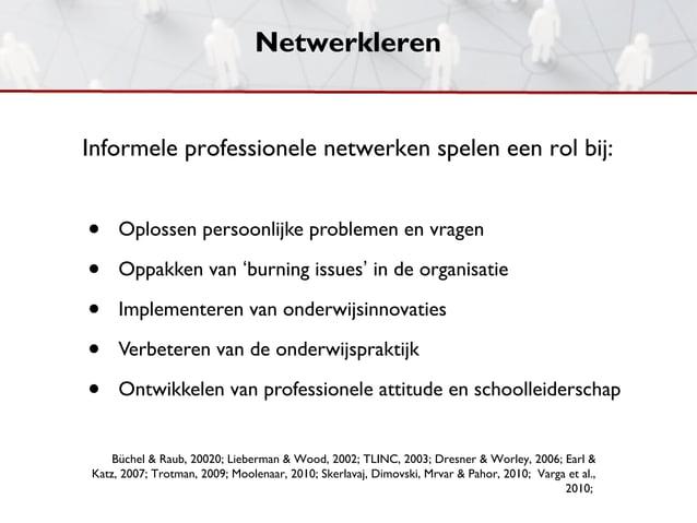 NetwerklerenInformele professionele netwerken spelen een rol bij:•    Oplossen persoonlijke problemen en vragen•    Oppakk...