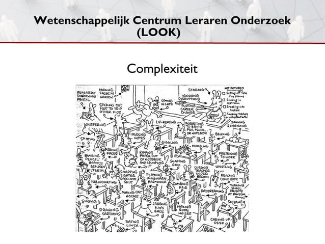 Wetenschappelijk Centrum Leraren Onderzoek                 (LOOK)               Complexiteit