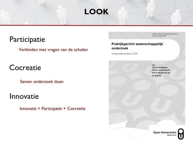 LOOKParticipatie   Verbinden met vragen van de scholenCocreatie   Samen onderzoek doenInnovatie   Innovatie = Participatie...