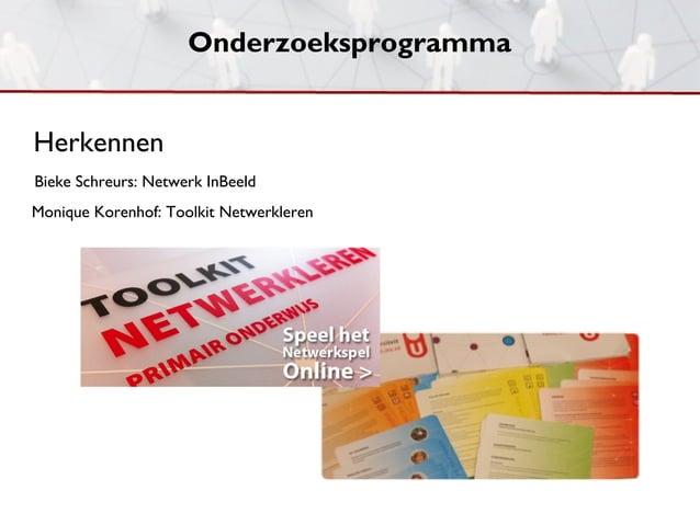 OnderzoeksprogrammaHerkennenBieke Schreurs: Netwerk InBeeldMonique Korenhof: Toolkit Netwerkleren