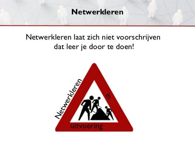 NetwerklerenNetwerkleren laat zich niet voorschrijven       dat leer je door te doen!               n            er e     ...