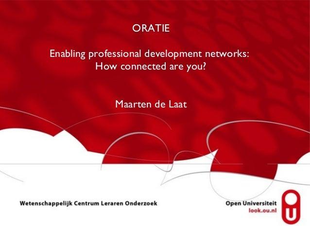ORATIEEnabling professional development networks:          How connected are you?              Maarten de Laat