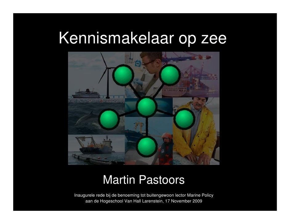 Kennismakelaar op zee                    Martin Pastoors  Inaugurele rede bij de benoeming tot buitengewoon lector Marine ...