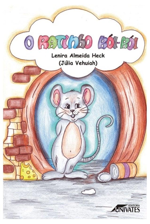 O Ratinho Rói-Rói Lenira Almeida Heck (Júlia Vehuiah) 1ª edição Lajeado, abril de 2010