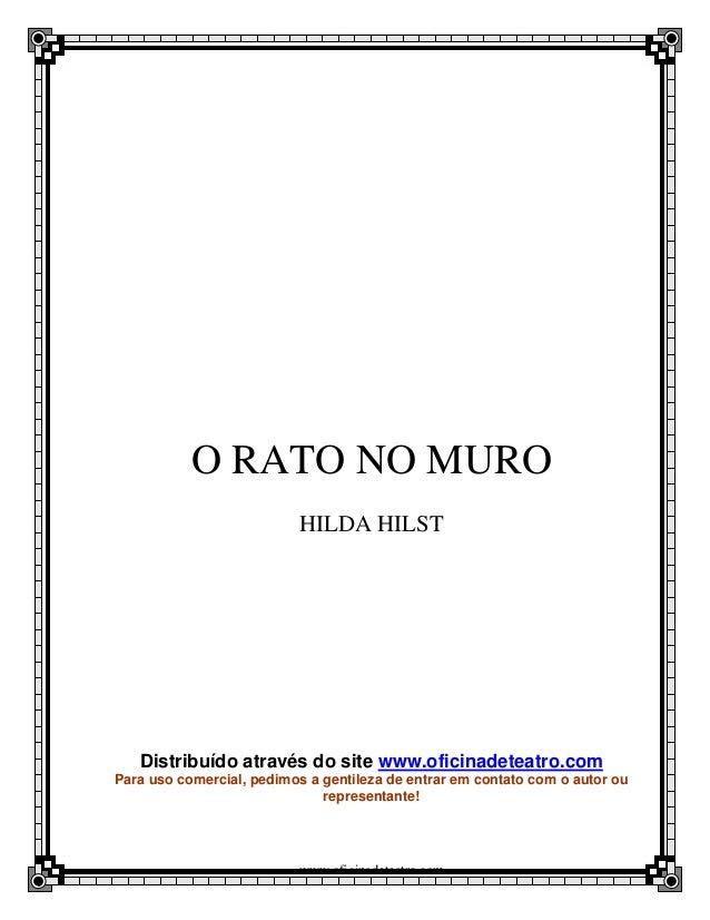 O RATO NO MURO                           HILDA HILST   Distribuído através do site www.oficinadeteatro.comPara uso comerci...