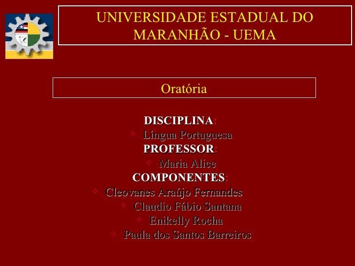 Oratória <ul><li>DISCIPLINA : </li></ul><ul><li>Língua Portuguesa </li></ul><ul><li>PROFESSOR : </li></ul><ul><li>Maria Al...