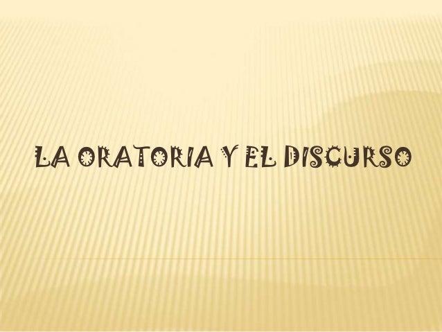 LA ORATORIA Y EL DISCURSO