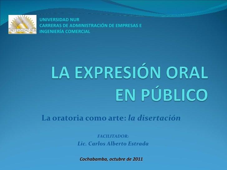 La oratoria como arte:  la disertación UNIVERSIDAD NUR CARRERAS DE ADMINISTRACIÓN DE EMPRESAS E INGENIERÍA COMERCIAL Cocha...