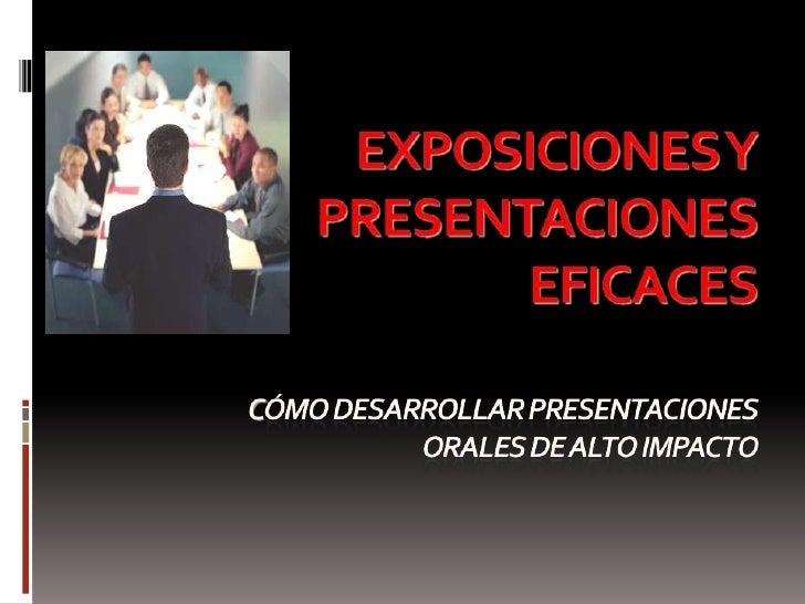 Exposiciones yPresentaciones eficacesCómo desarrollar presentaciones orales de alto impacto<br />