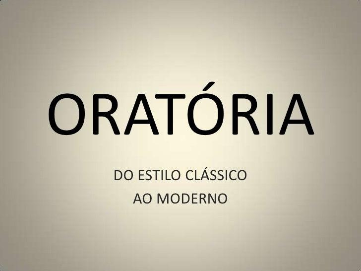 ORATÓRIA<br />DO ESTILO CLÁSSICO<br />AO MODERNO<br />