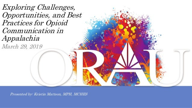 Exploring Challenges, Opportunities, and Best Practices for Opioid Communication in Appalachia Presented by: Kristin Matts...