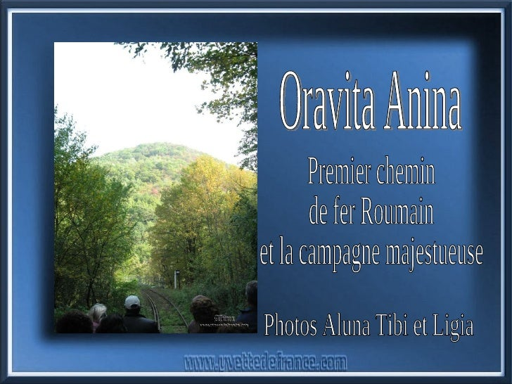 Oravita Anina Premier chemin de fer Roumain et la campagne majestueuse Photos Aluna Tibi et Ligia