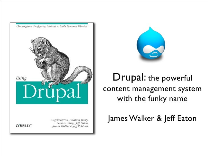 Drupal: the powerful content management system     with the funky name   James Walker & Jeff Eaton