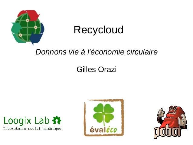 Recycloud  Donnons vie à l'économie circulaire  Gilles Orazi