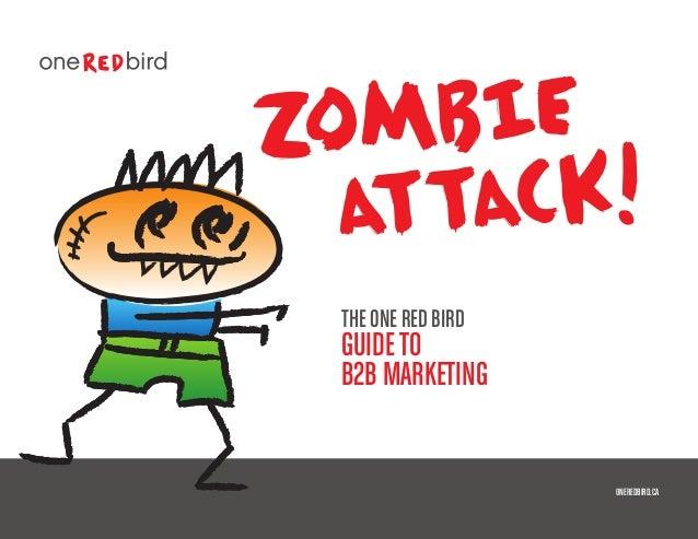 Zombie Attack! THE ONE RED BIRD GUIDETO B2B MARKETING ONEREDBIRD.CA