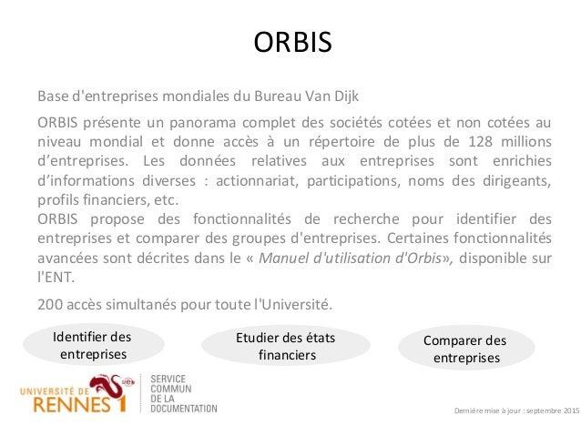 ORBIS Base d'entreprises mondiales du Bureau Van Dijk ORBIS présente un panorama complet des sociétés cotées et non cotées...