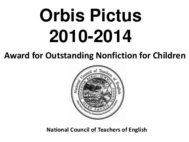 Orbis Pictus 2010-2014 Award for Outstanding Nonfiction for Children National Council of Teachers of English