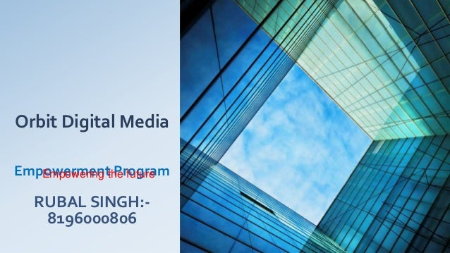 Orbit Digital Media Empowerment Program RUBAL SINGH:- 8196000806 Empowering the future