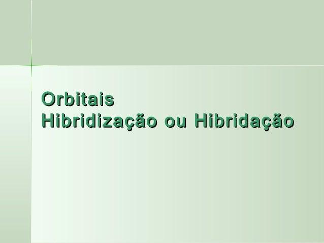 OrbitaisHibridização ou Hibridação