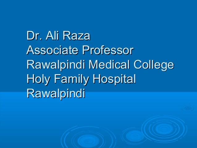 Dr. Ali RazaAssociate ProfessorRawalpindi Medical CollegeHoly Family HospitalRawalpindi