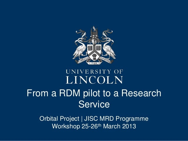 From a RDM pilot to a Research          Service  Orbital Project | JISC MRD Programme      Workshop 25-26th March 2013