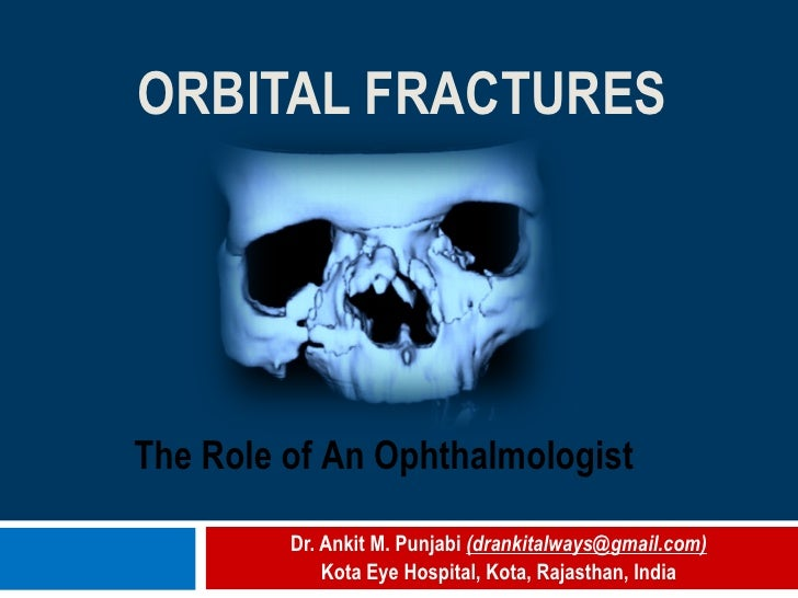 ORBITAL FRACTURES Dr. Ankit M. Punjabi  (drankitalways@gmail.com) Kota Eye Hospital, Kota, Rajasthan, India The Role of An...
