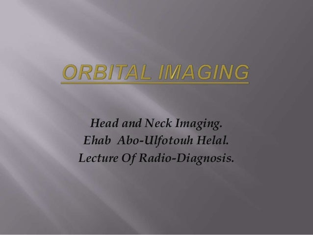 Head and Neck Imaging. Ehab Abo-Ulfotouh Helal. Lecture Of Radio-Diagnosis.