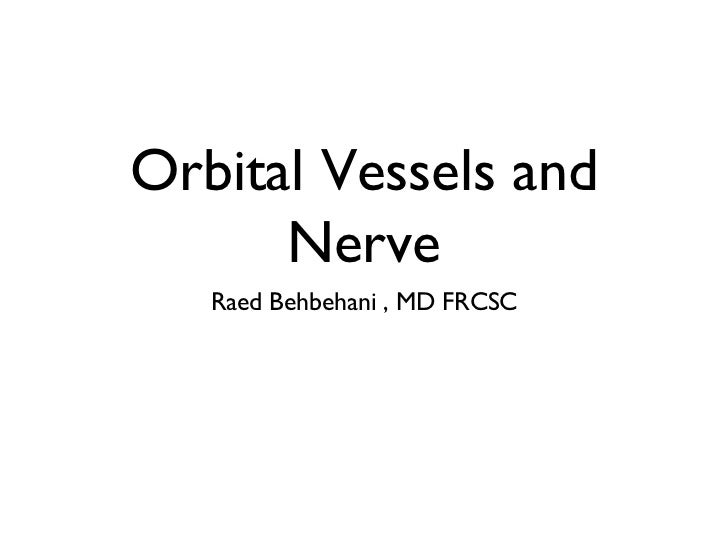 Orbital Vessels and      Nerve   Raed Behbehani , MD FRCSC