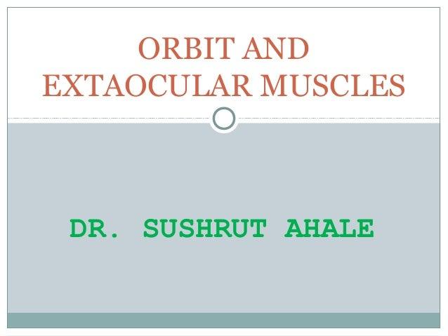 DR. SUSHRUT AHALE ORBIT AND EXTAOCULAR MUSCLES