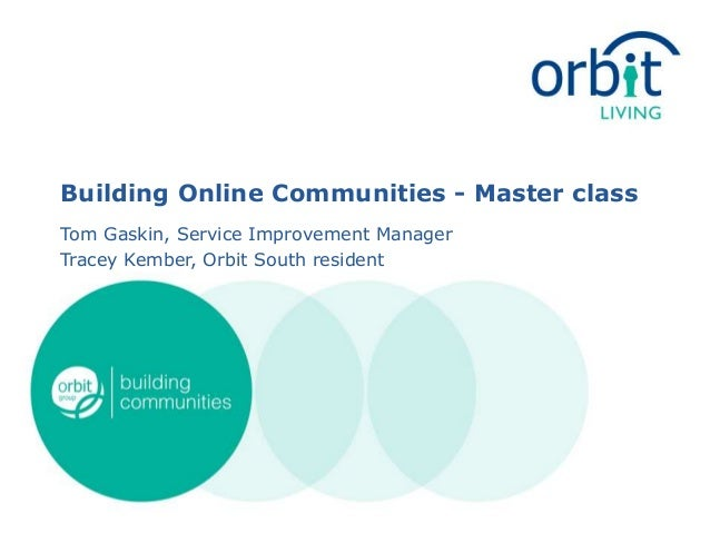 Building Online Communities - Master class Tom Gaskin, Service Improvement Manager Tracey Kember, Orbit South resident