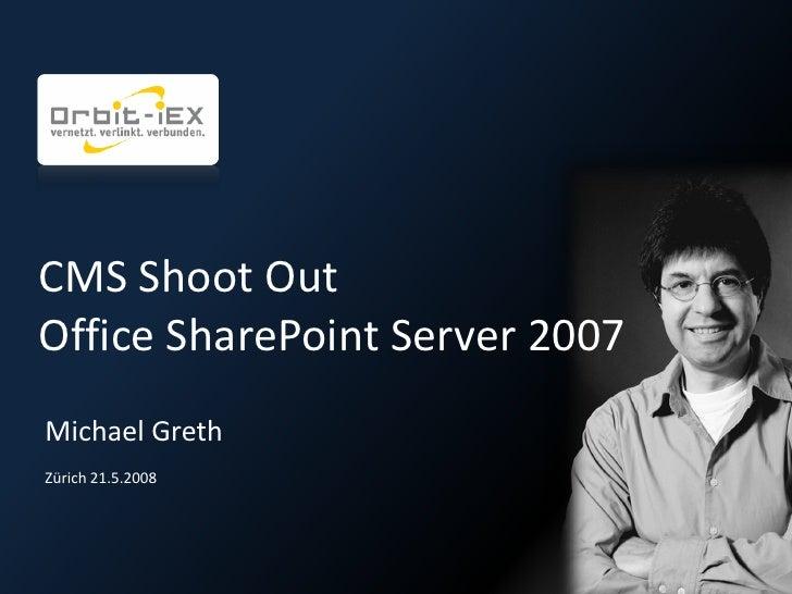 CMS Shoot Out Office SharePoint Server 2007 Michael Greth Zürich 21.5.2008