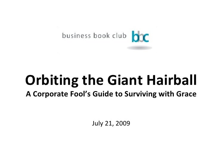 Orbiting the Giant Hairball A Corporate Fool's Guide to Surviving with Grace July 21, 2009