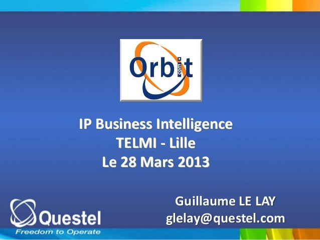 IP Business Intelligence      TELMI - Lille    Le 28 Mars 2013               Guillaume LE LAY             glelay@questel.com