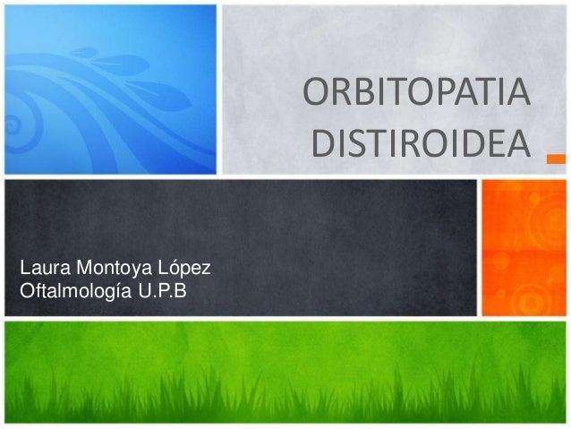 ORBITOPATIA DISTIROIDEA Laura Montoya López Oftalmología U.P.B