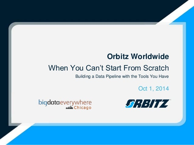 Orbitz Worldwide  When You Can't Start From Scratch  Building a Data Pipeline with the Tools You Have  Oct 1, 2014