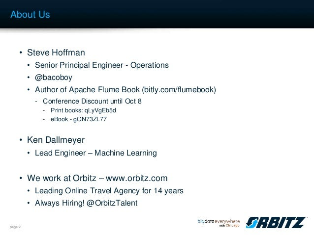 Big Data Everywhere Chicago: When You Can't Start From Scratch -- Building a Data Pipelines with the Tools You Have. An Orbitz Case Study. (Orbitz)  Slide 3