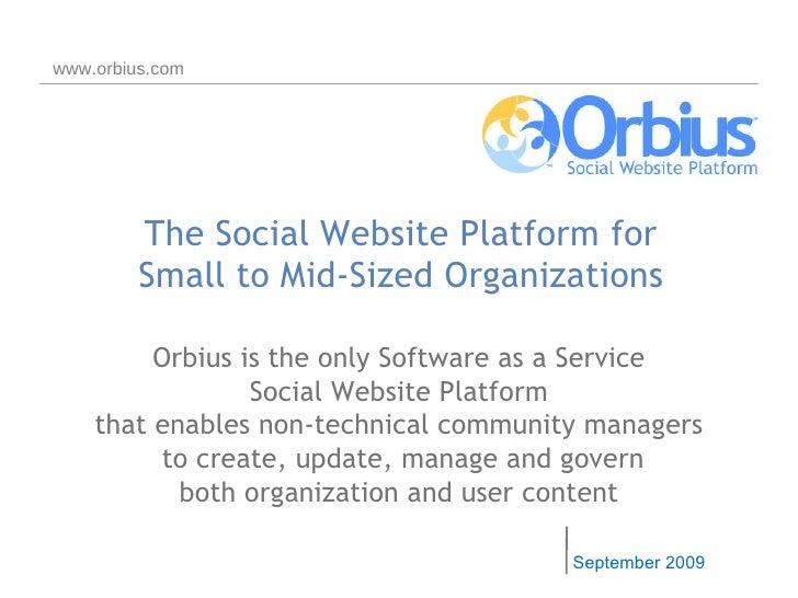 The Social Website Platform for Small to Mid-Sized Organizations September 2009 www.orbius.com Orbius is the only   Softwa...