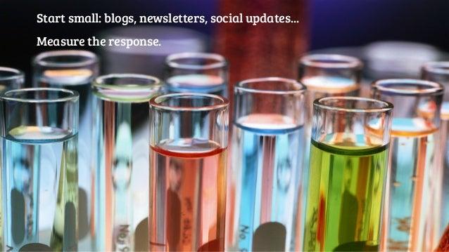 Start small: blogs, newsletters, social updates...  Measure the response.