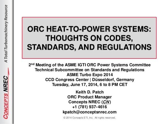 © 2014 Concepts ETI, Inc. All rights reserved. ORC HEAT-TO-POWER SYSTEMS: THOUGHTS ON CODES, STANDARDS, AND REGULATIONS 2n...