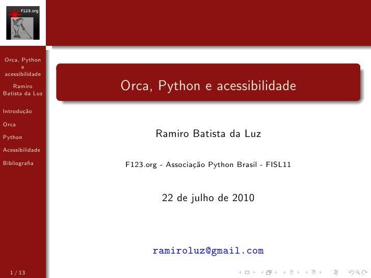 Orca, Python       e acessibilidade     Ramiro Batista da Luz                  Orca, Python e acessibilidade Introdu¸˜o   ...