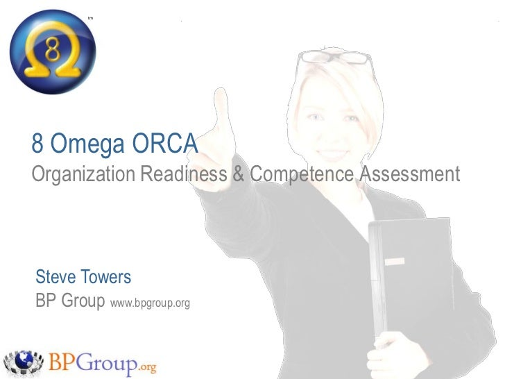tm   TM     8 Omega ORCA Organization Readiness & Competence Assessment    Steve Towers BP Group www.bpgroup.org