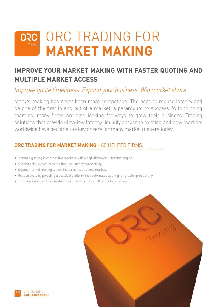 ORC TRADING FOR                      MARKET MAKING IMPROVE YOUR MARKET MAKING WITH FASTER QUOTING AND MULTIPLE MARKET ACCE...